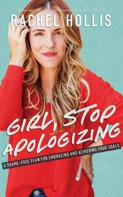 Girl, Stop Apologizing: A Shame-Free Plan for Embracing and Achieving Your Goals, Library Edition