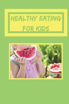 Healthy Eating for Kids: Healthy Cookbook for Kids, Healthy Recipes for Children, 6 X 9 Create Your Own Cookbook