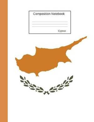 Cyprus Composition Notebook: College Ruled Journal to Write in for School, Take Notes, for Kids, Students, Greek and Turkish Teachers, Homeschool, Cypriot Flag Cover
