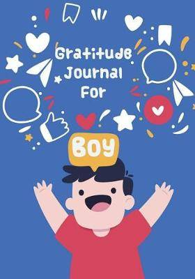 Gratitude Journal for Boys: Kids Gratitude Journal, Gratitude Book for Children, Gratitude Journal with Prompts & Blank Pages for Doodling, Drawing or Coloring