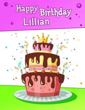 Happy Birthday Lillian Big Personalized Book With Name Cute Cake Themed Use As A Notebook Journal Or Diary365 Lined Pages To Write In