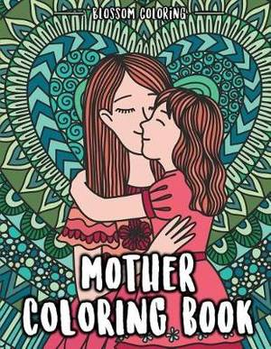 mother coloring book coloring mom life stress relieving book best gift for all moms and new mom keep positive affirmations inspirational and relaxation