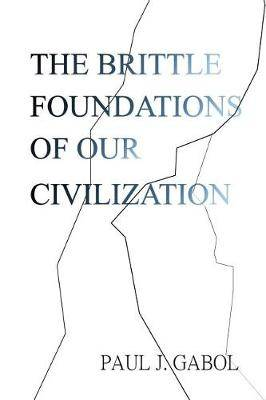 The Brittle Foundations of Our Civilization