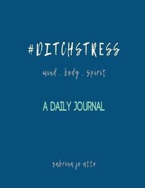 #ditchstress Mind Body Spirit: A Daily Journal
