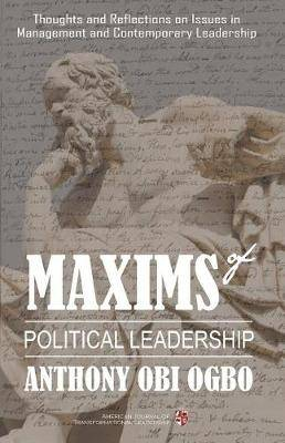 Maxims of Political Leadership: Thoughts and Reflections on Issues in Management and Contemporary Leadership