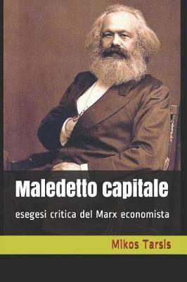 Maledetto Capitale: Esegesi Critica del Marx Economista