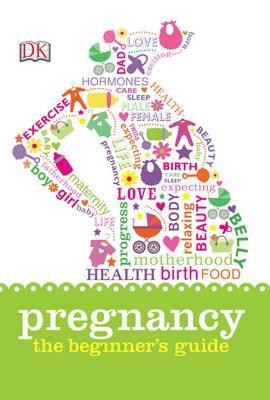 Pregnancy: The Beginner's Guide