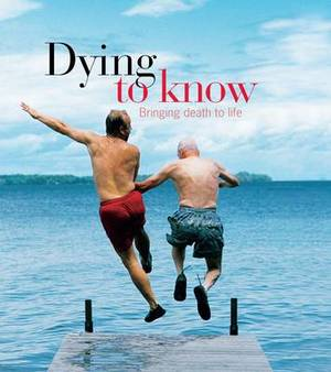 Dying to Know: A Guide to Death for Everyone Alive