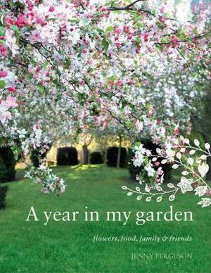 A Year in My Garden: Flowers, Food, Family and Friends
