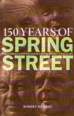 150 Years of Spring Street: Victorian Government 1850s to 21st Century
