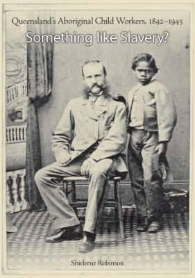 Something Like Slavery: Queensland's Aboriginal Child Workers 1942-1945