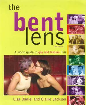 The Bent Lens: A World Guide to Gay and Lesbian Film