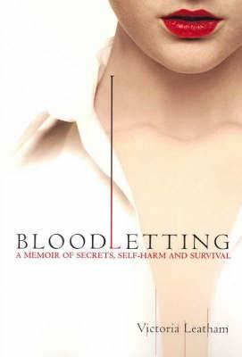 Bloodletting: A Memoir of Secrets, Self-harm and Survival