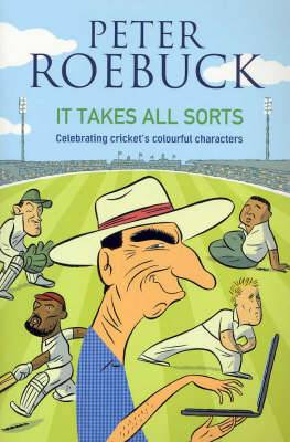 It Takes All Sorts: Celebrating Cricket's Colourful Characters