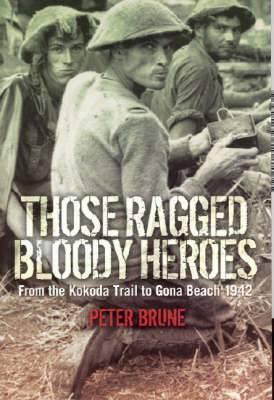 Those Ragged Bloody Heroes: From the Kokoda Trail to Gona Beach 1942