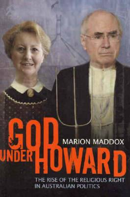God Under Howard: The Rise of the Religious Right in Australian Politics