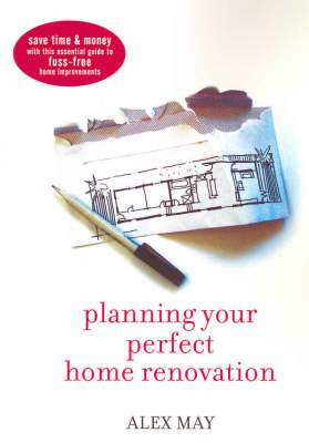 Planning Your Perfect Home Renovation: Save Time and Money with This Essential Guide to Fuss-Free Home Improvements