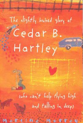 The Slightly Bruised Glory of Cedar B. Hartley: (Who Can't Help Flying High and Falling in Deep)