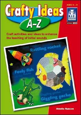 Crafty Ideas A-Z: Ages 5-8