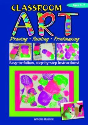 Classroom Art (Lower Primary): Drawing, Painting, Printmaking: Ages 5-7
