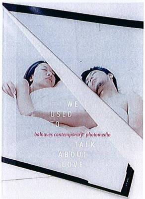 We Used to Talk About Love: Balnaves Contemporary Photomedia