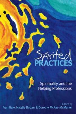 Spirited Practices: Spirituality and the Helping Professions