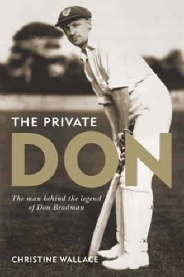 Private Don: The Man Behind the Legend of Don Bradman