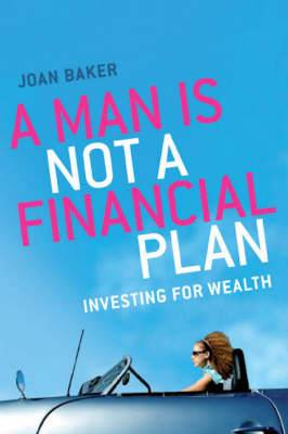 A Man is Not a Financial Plan: Investing for Wealth and Independence