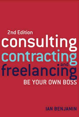 Consulting, Contracting and Freelancing: Be Your Own Boss