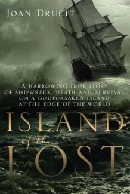 Island of the Lost: A Harrowing True Story of Shipwreck, Death and Survival on a Godforsaken Island at the Edge of the World