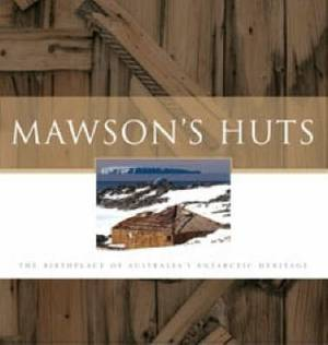 Mawson's Huts: The Birthplace of Australia's Antarctic Heritage