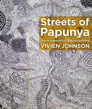 The Streets of Papunya: The Reinvention of Papunya Painting