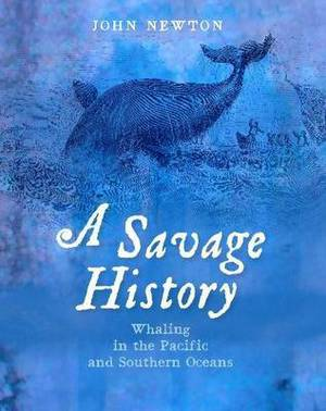 A Savage History: Whaling in the Pacific and Southern Oceans