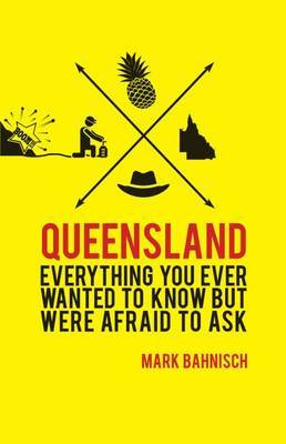Everything You Ever Wanted to Know About Queensland but Were Afraid to Ask