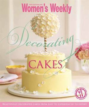 Decorating Cakes: Cake Decorating for Every Occasion: from Simple to Elaborate and Weddings to Special Birthdays