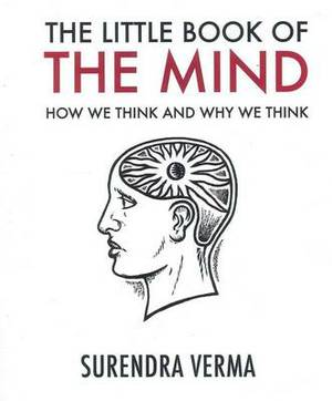 The Little Book of the Mind: How We Think and Why We Think