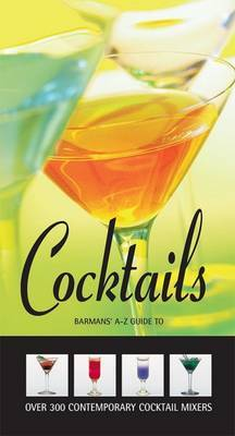 Barman's A-Z Guide to Cocktails: Over 300 Contemporary Cocktail Mixers