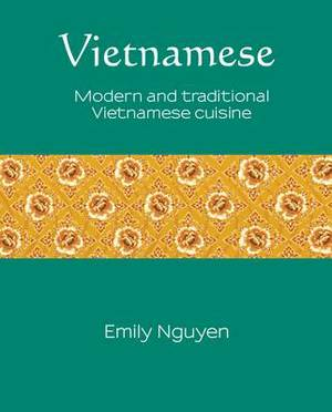 Vietnamese: Modern and Traditional Vietnamese Cuisine