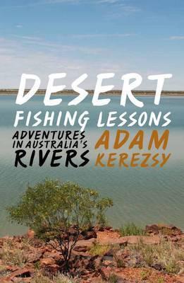 Desert Fishing Lessons: Adventures in Australia's Rivers