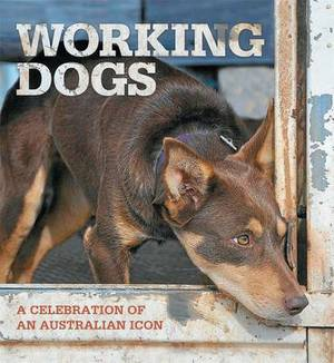 Working Dogs: A Celebration of an Australian Icon