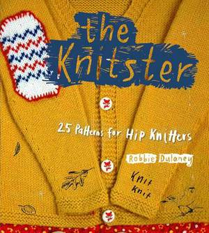 The Knitster: 25 Patterns for Hip Knitters