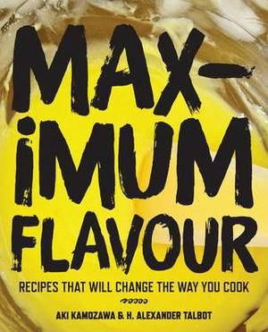 Maximum Flavour: Recipes That Will Change the Way You Cook