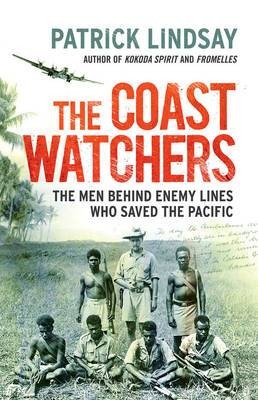 The Coast Watchers: The Men Behind Enemy Lines Who Saved the Pacific
