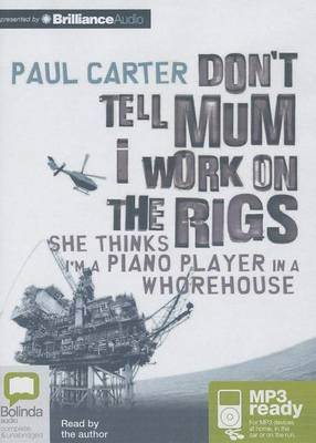 Don't Tell Mum I Work on the Rigs: She Thinks I'm a Piano Player in a Whorehouse