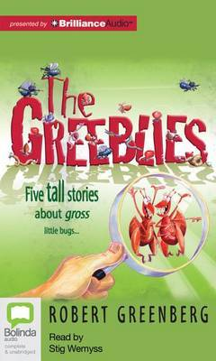 The Greeblies: Five Tall Stories About Gross Little Bugs...