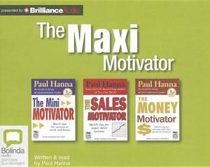 The Maxi Motivator: The Mini Motivator, the Sales Motivator, the Money Motivator