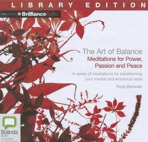 The Art of Balance: Meditations for Power, Passion and Peace, Library Edition