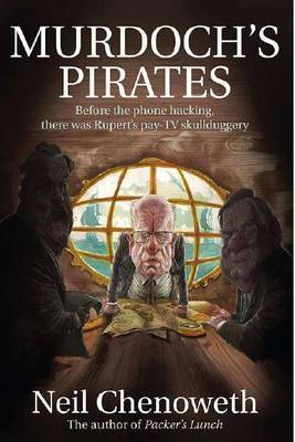 Murdoch's Pirates: Before the Phone Hacking, There Was Rupert's pay-TV Skullduggery