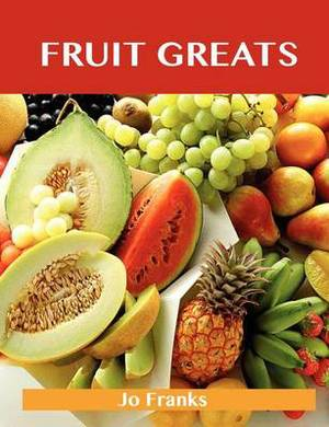 Fruit Greats: Delicious Fruit Recipes, the Top 100 Fruit Recipes