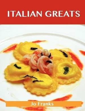 Italian Greats: Delicious Italian Recipes, the Top 100 Italian Recipes
